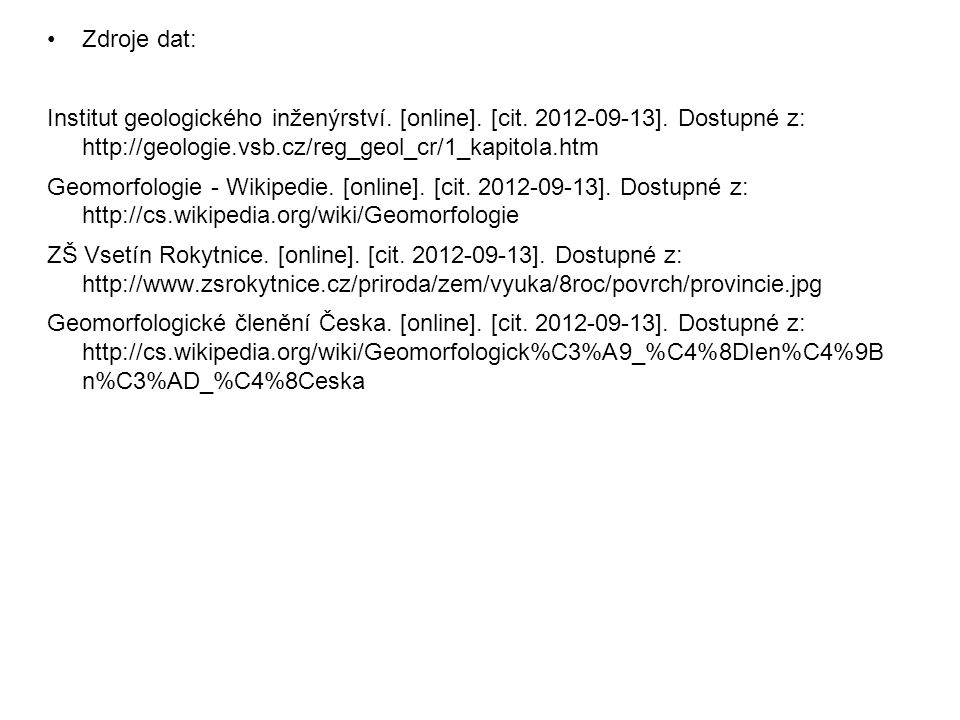 Zdroje dat: Institut geologického inženýrství. [online]. [cit. 2012-09-13]. Dostupné z: http://geologie.vsb.cz/reg_geol_cr/1_kapitola.htm.
